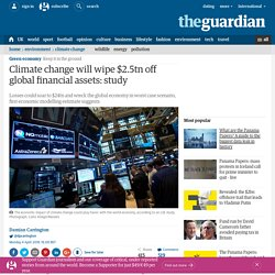 Climate change will wipe $2.5tn off global financial assets: study