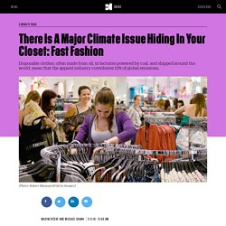 There Is A Major Climate Issue Hiding In Your Closet: Fast Fashion