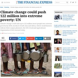 Climate change could push 122 million into extreme poverty: UN - The Financial Express