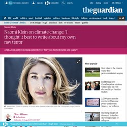 Naomi Klein on climate change: 'I thought it best to write about my own raw terror'
