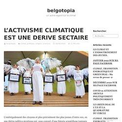 L'ACTIVISME CLIMATIQUE EST UNE DERIVE SECTAIRE – belgotopia