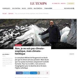 Non, je ne suis pas climato-sceptique, mais climato-hérétique