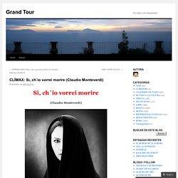 CLÍMAX: Si, ch´io vorrei morire (Claudio Monteverdi)
