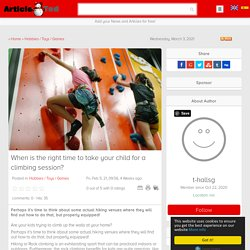 When is the right time to take your child for a climbing session? Article - ArticleTed - News and Articles