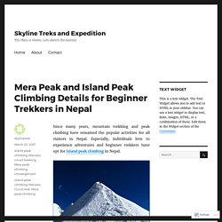 Mera Peak and Island Peak Climbing Details for Beginner Trekkers in Nepal – Skyline Treks and Expedition