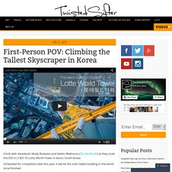 First-Person POV: Climbing the Tallest Skyscraper in Korea
