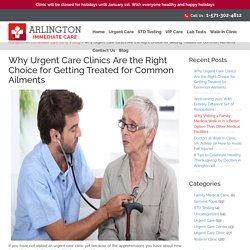 Why Urgent Care Clinics Are the Right Choice for Getting Treated for Common Ailments