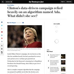 Clinton's data-driven campaign relied heavily on an algorithm named Ada. What didn't she see?