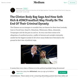 The Clinton Body Bag Saga And How Seth Rich & #DNCFraudSuit May Finally Be The End Of Their…