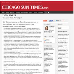 Bill Clinton, to stump for Rahm Emanuel, warned by Danny Davis: Stay out of Chicago mayor race - Lynn Sweet