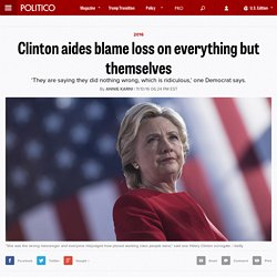 Clinton aides blame loss on everything but themselves