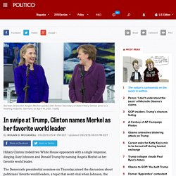 In swipe at Trump, Clinton names Merkel as her favorite world leader