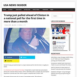 Trump just pulled ahead of Clinton in a national poll for the first time in more than a month - USA News Insider