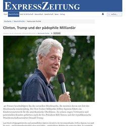 Clinton, Trump und der pädophile Milliardär