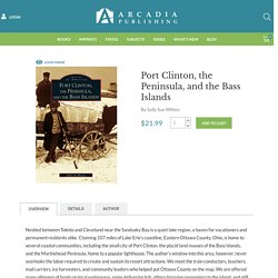 Port Clinton, the Peninsula, and the Bass Islands by Sally Sue Witten