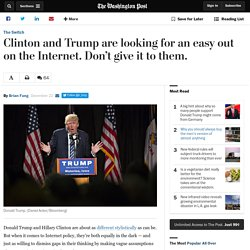 Clinton and Trump are looking for an easy out on the Internet. Don't give it to them.