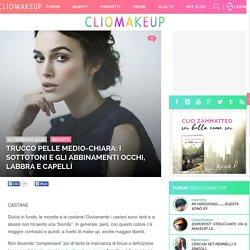 ClioMakeUp Blog / Tutto su Trucco, Bellezza e Makeup ;) » Trucco pelle medio-chiara: I sottotoni e gli abbinamenti occhi, labbra e capelli