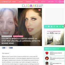 ClioMakeUp Blog / Tutto su Trucco, Bellezza e Makeup ;) » Colorito spento e grigio addio: 10 step per una pelle luminosa effetto bonne mine!