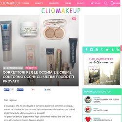 ClioMakeUp Blog / Tutto su Trucco, Bellezza e Makeup ;) » Correttori per le occhiaie e creme contorno occhi: gli ultimi prodotti provati!