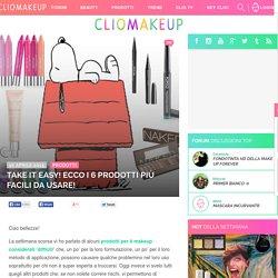 ClioMakeUp Blog / Tutto su Trucco, Bellezza e Makeup ;) » Take it easy! Ecco i 6 prodotti più facili da usare!