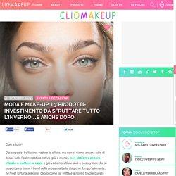 ClioMakeUp Blog / Tutto su Trucco, Bellezza e Makeup ;) » Moda e make-up: i 3 prodotti-investimento da sfruttare tutto l'inverno…e anche dopo!