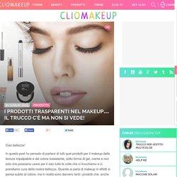 ClioMakeUp Blog / Tutto su Trucco, Bellezza e Makeup ;) » I prodotti trasparenti nel makeup… il trucco c'è ma non si vede!