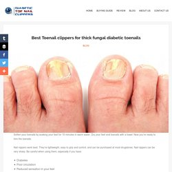 Best Toenail clippers for thick fungal diabetic toenails - Diabetic Toe Nail Clippers
