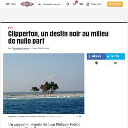Clipperton, un destin noir au milieu de nulle part