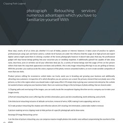 photograph Retouching services: numerous advantages which you have to familiarize yourself With