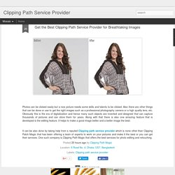 Clipping Path Service Provider: Get the Best Clipping Path Service Provider for Breathtaking Images