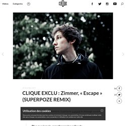 "CLIQUE EXCLU : Zimmer, ""Escape"" (SUPERPOZE REMIX)"