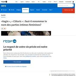 «Vagin », « Clitoris » : faut-il renommer le nom des parties intimes féminines?