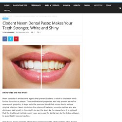 Clodent Neem Dental Paste: Makes Your Teeth Stronger, White and Shiny