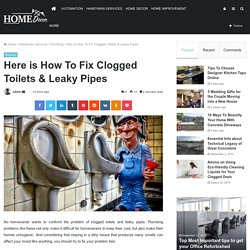 Here is How To Fix Clogged Toilets & Leaky Pipes
