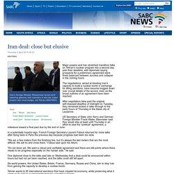 Iran deal: close but elusive:Thursday 2 April 2015