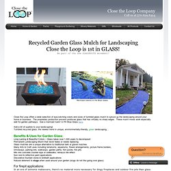 Close the Loop - Recycled Garden Glass Mulch