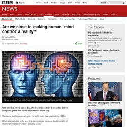Are we close to making human 'mind control' a reality?