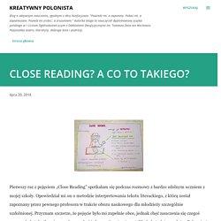 CLOSE READING? A CO TO TAKIEGO?
