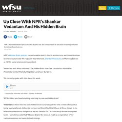 Up Close With NPR's Shankar Vedantam And His Hidden Brain