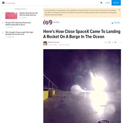 Here's How Close SpaceX Came To Landing A Rocket On A Barge In The Ocean