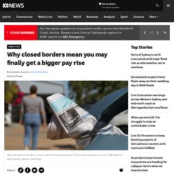 Why closed borders mean you may finally get a bigger pay rise