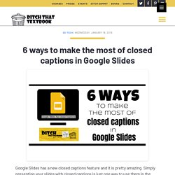 6 ways to make the most of closed captions in Google Slides - Ditch That Textbook
