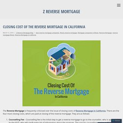 Closing Cost Of The Reverse Mortgage In California - Z Reverse Mortgage