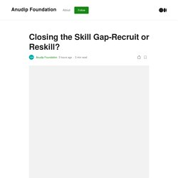 Closing the Skill Gap-Recruit or Reskill?