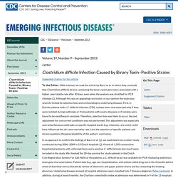 CDC EID - SEPT 2013 – Au sommaire notamment: Clostridium difficile Infection Caused by Binary Toxin–Positive Strains