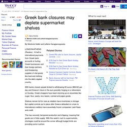 Greek bank closures may deplete supermarket shelves