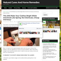 This Will Make Your Clothes Bright White And Fresh Like Spring. No Chemicals, Cheap And Easy!