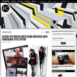 Clothes Site Moxsie Lures Future Employees With Foursquare-Style System