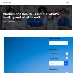 Clothes and health – Find out what's healthy and what is not!