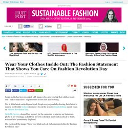 Wear Your Clothes Inside Out: The Fashion Statement That Shows You Care On Fashion Revolution Day